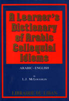 Learner's Dictionary of Arabic Colloquial Idioms: Arabic-English
