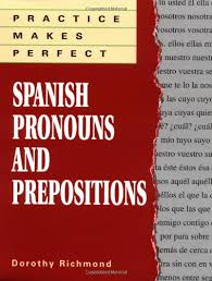 Practice Makes Perfect: Spanish Pronouns And Prepositions