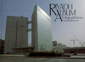 Riyadh Album: The Traditional and Modern City and Its Environs