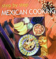Step By Step Mexican Cooking