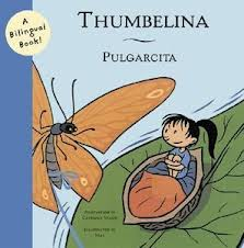 Thumbelina/ Pulgarcita: A Bilingual Book!