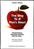 The Way to a Man's Heart - Traditional Lebanese Recipes - Step by Step for Beginners & Expatriates